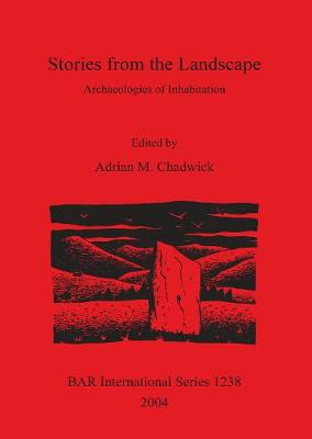Stories from the Landscape: Archaeologies of Inhabitation