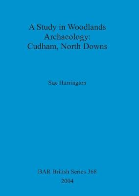 A Study in Woodlands Archaeology: Cudham, North Downs