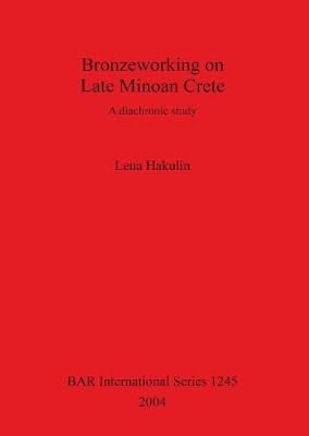 Bronzeworking on Late Minoan Crete: A diachronic study