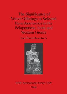 The Significance of Votive Offerings in Selected Hera Sanctuaries in the Peloponnese Ionia and Western Greece