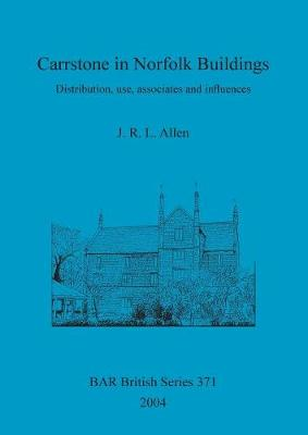 Carrstone in Norfolk Buildings: Distribution, use, associates and influences