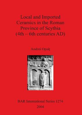 Local and Imported Ceramics in the Roman Province of Scythia (4th - 6th centuries AD)