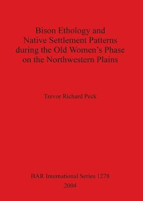 Bison Ethology and Native Settlement Patterns During the Old Women's Phase on the Northwestern Plains