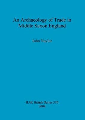 An Archaeology of Trade in Middle Saxon England