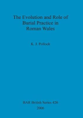 The Evolution and Role of Burial Practice in Roman Wales