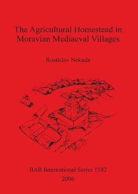 The Agricultural Homestead in Moravian Mediaeval Villages