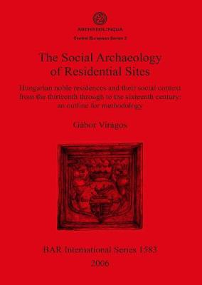 The The Social Archaeology of Residential Sites: Pt. 3: The Social Archaeology of Residential Sites Archaeolingua Central European Series