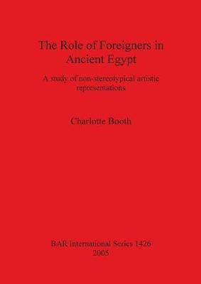 The Role of Foreigners in Ancient Egypt: A study of non-stereotypical artistic representations
