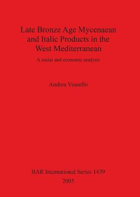 Late Bronze Age Mycenaean and Italic Products in the West Mediterranean: A social and economic analysis