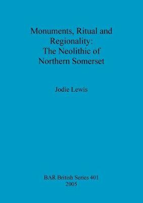 Monuments Ritual and Regionality: The Neolithic of Northern Somerset