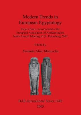 Modern Trends in European Egyptology: Papers from a Session held at the European Association of Archaeologists Ninth Annual Meeting in St. Petersburg 2003