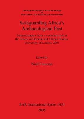 Safeguarding Africa's Archaeological Past: Selected papers from a workshop held at the School of Oriental and African Studies, University of London, 2001