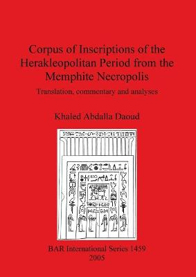 Corpus of Inscriptions of the Herakleopolitan Period from the Memphite Necropolis: Translation, commentary and analyses