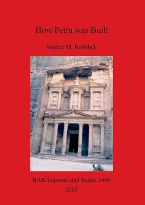 How Petra was Built: An analysis of the construction techniques of the Nabataean freestanding buildings and rock-cut monuments in Petra, Jordan