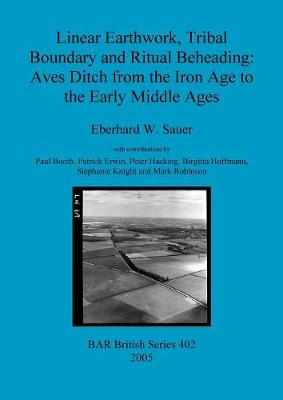 Linear Earthwork Tribal Boundary and Ritual Beheading: Aves Ditch from the Iron Age to the Early Middle Ages