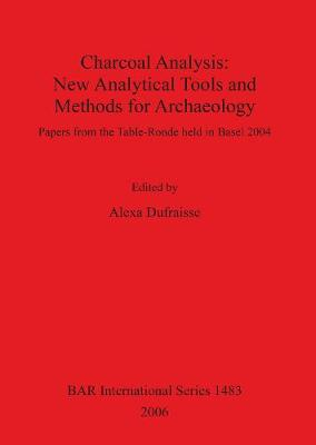 Charcoal Analysis: New Analytical Tools and Methods for Archaeology: Papers from the Table-Ronde held in Basel 2004
