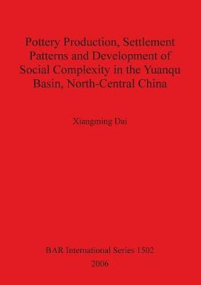 Pottery Production Settlement Patterns and Development of Social Complexity in the Yuanqu Basin North-Central China