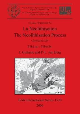 La La Neolithisation / The Neolithisation Process: Symposium  9.2: La Neolithisation / The Neolithisation Process Acts of the XIVth UISPP Congress, University of Liege, Belgium, 2-8 September 2001, Colloque