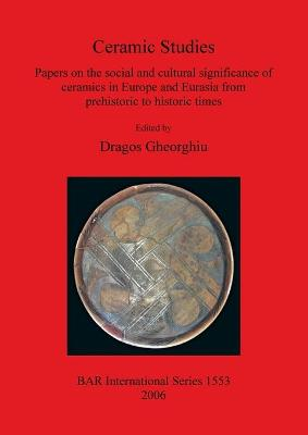 Ceramic Studies: Papers on the social and cultural significance of ceramics in Europe and Eurasia from prehistoric to historic times
