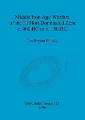 Middle Iron Age Warfare of the Hillfort Dominated Zone c.400 BC to c.150 BC