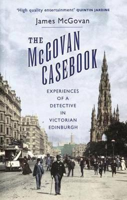 The McGovan Casebook: Experiences of a Detective in Victorian Edinburgh