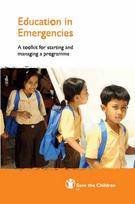 Education in Emergencies: A Toolkit for Starting and Managing a Programme