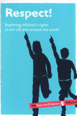 Respect!: Exploring Children's Rights in the UK and Around the World