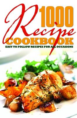 1000 Recipe Cookbook: Easy to Follow Recipes for All Occasions