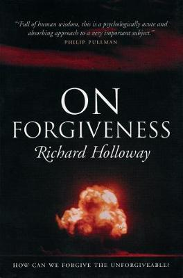 On Forgiveness: How Can We Forgive the Unforgivable?
