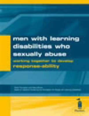 Men with Learning Disabilities Who Sexually Abuse: Working Together to Develop Response-ability