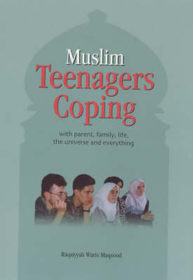 Muslim Teenagers Coping: With Parent, Family, Life, the Universe and Everything