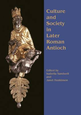 Culture and Society in Later Roman Antioch