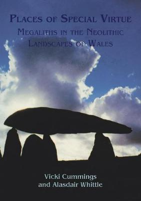 Places of Special Virtue: Megaliths in the Neolithic landscapes of Wales