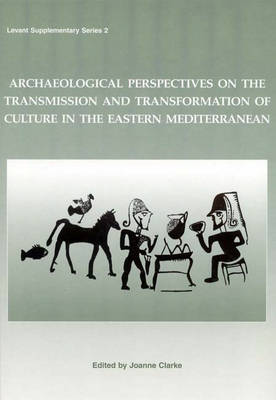 Archaeological Perspectives on the Transmission and Transformation of Culture in the Eastern Mediterranean