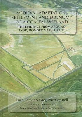 Medieval Adaptation, Settlement and Economy of a Coastal Wetland: The Evidence from Around Lydd, Romney Marsh, Kent