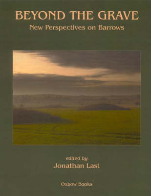 Beyond the Grave: New Perspectives on Barrows