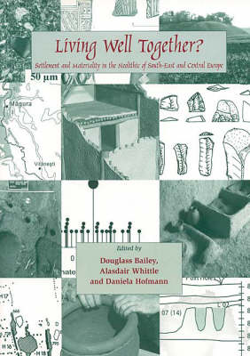 Living Well Together?: Settlement and Materiality in the Neolithic of South-East and Central Europe