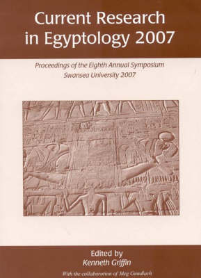 Current Research in Egyptology: Proceedings of the Eighth Annual Conference: 2007