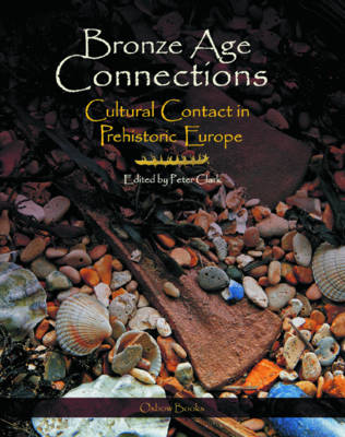 Bronze Age Connections: Cultural Contact in Prehistoric Europe