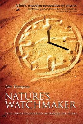Nature's Watchmaker: The Undiscovered Miracle of Time