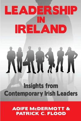 Leadership in Ireland: Insights from Contemporary Irish Leaders in the Public, Private and Voluntary Sectors