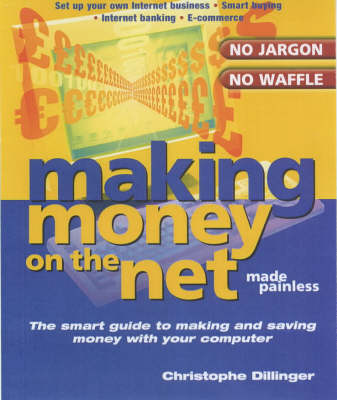 Making Money on the Net Made Painless: The Smart Guide to Making and Saving Money with Your PC