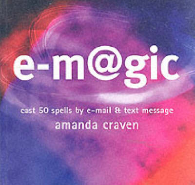 e-magic: Cast 50 Spells by E-mail and Text Message