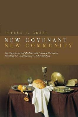 New Covenant, New Community: Biblical & Patristic Covenant Theology for Contemporary Understanding