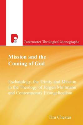 Mission and the Coming of God: Eschatology, The Trinity and Mission in the Theology of Jurgen Moltmann