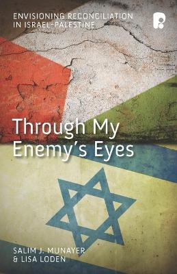 Through My Enemy's Eyes: Envisioning Reconciliation in Israel-Palestine