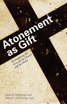 Atonement as Gift: Re-Imagining the Cross for the Church and the World