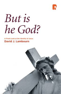 But is He God?: A Fresh Look at the Identity of Jesus