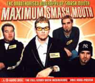 "Maximum ""Smash Mouth"": The Unauthorised Biography of ""Smash Mouth"""