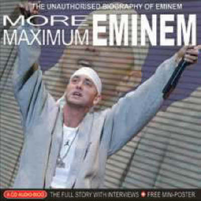 More Maximum Eminem: The Unauthorised Biography of Eminem
